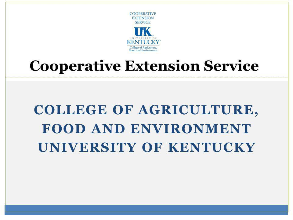 COLLEGE OF AGRICULTURE, FOOD AND ENVIRONMENT UNIVERSITY OF KENTUCKY Cooperative Extension Service