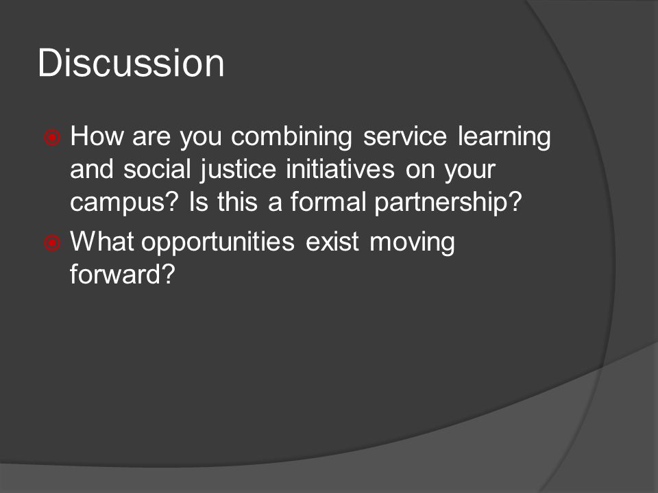 Discussion How are you combining service learning and social justice initiatives on your campus.