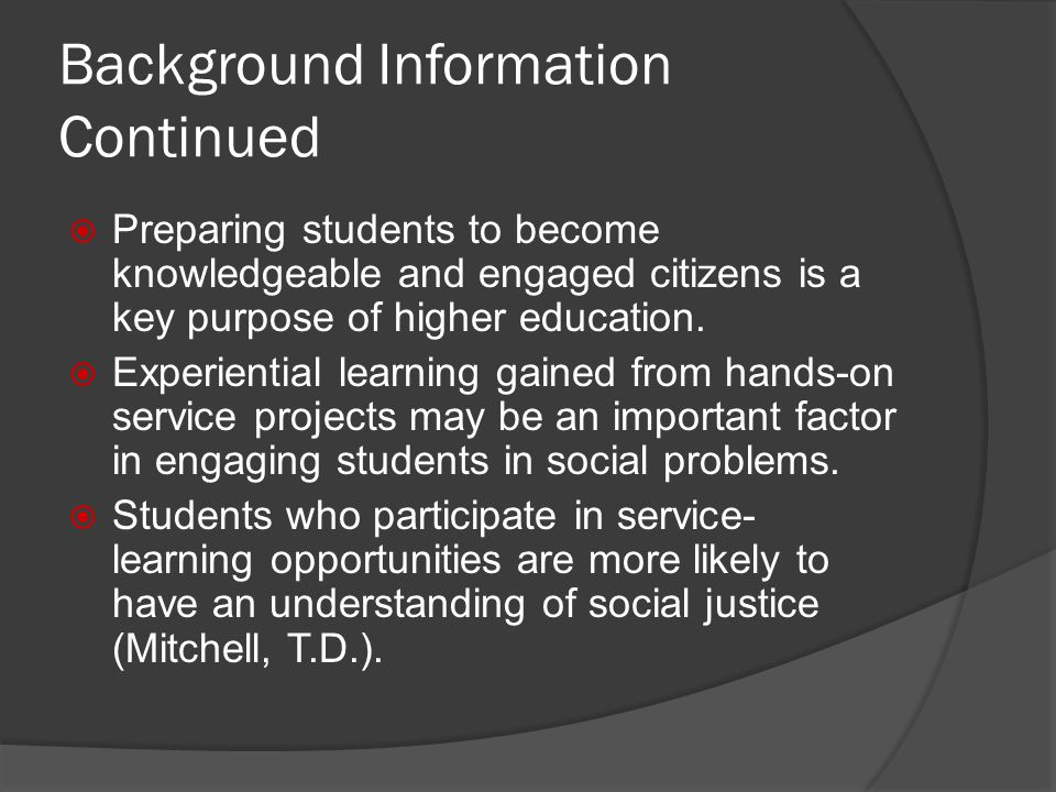 Background Information Continued Preparing students to become knowledgeable and engaged citizens is a key purpose of higher education.