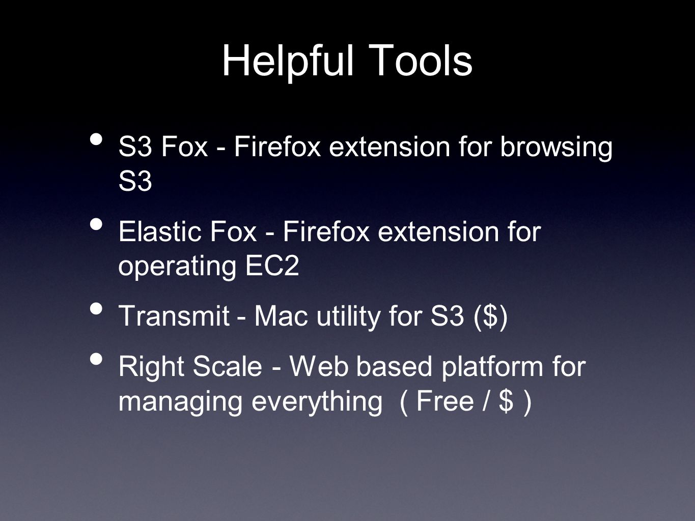 Helpful Tools S3 Fox - Firefox extension for browsing S3 Elastic Fox - Firefox extension for operating EC2 Transmit - Mac utility for S3 ($) Right Scale - Web based platform for managing everything ( Free / $ )
