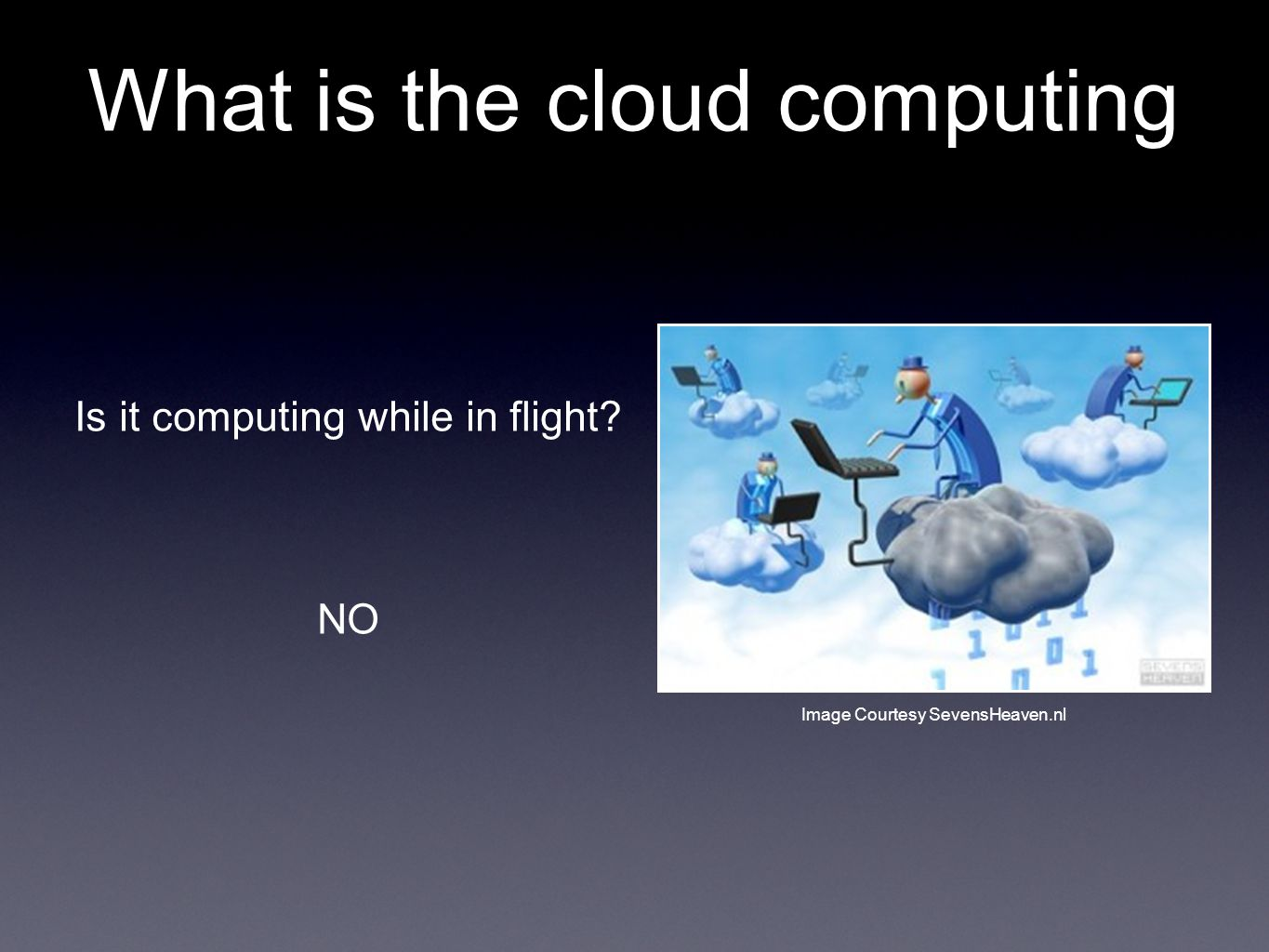 What is the cloud computing Is it computing while in flight NO Image Courtesy SevensHeaven.nl