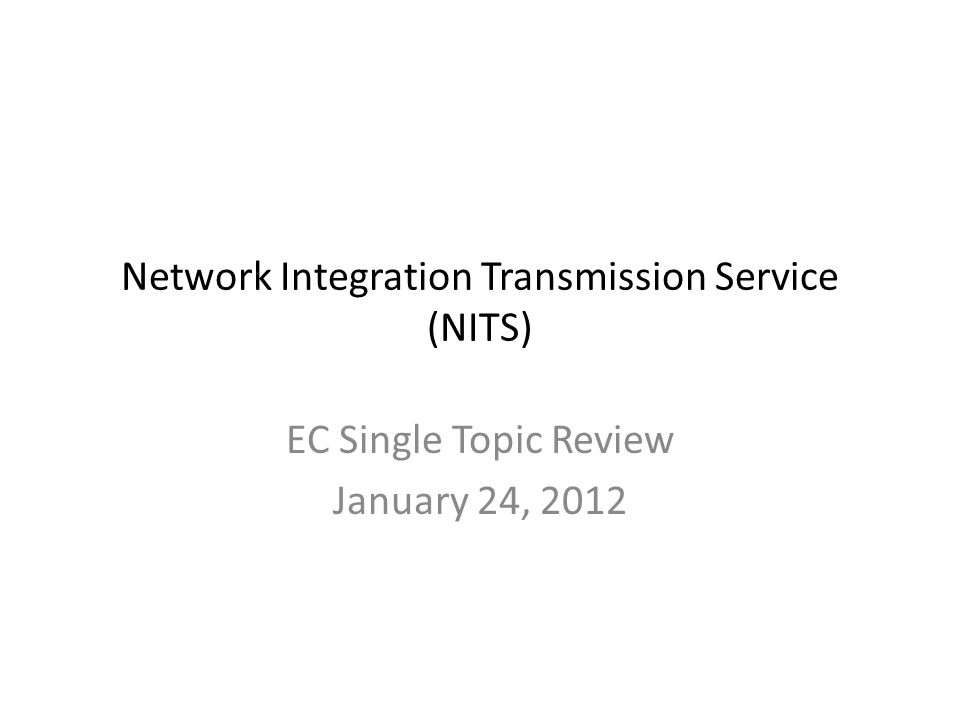 Network Integration Transmission Service (NITS) EC Single Topic Review January 24, 2012