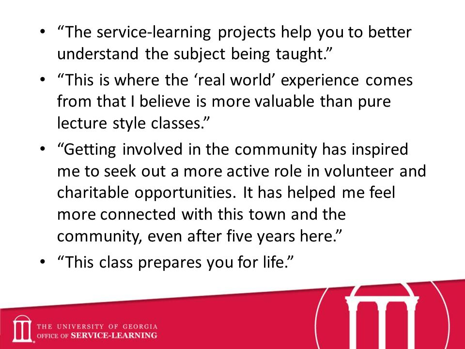 The service-learning projects help you to better understand the subject being taught.