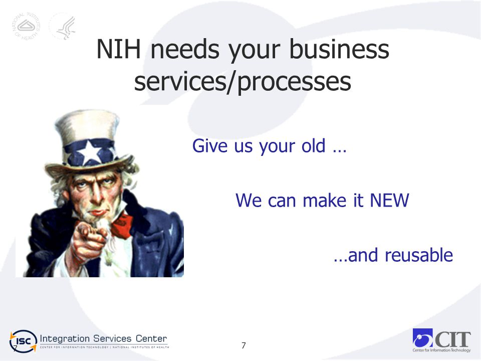 7 NIH needs your business services/processes Give us your old … We can make it NEW …and reusable 7