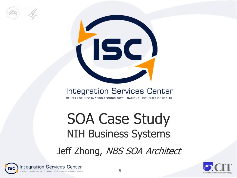 SOA Case Study NIH Business Systems Jeff Zhong, NBS SOA Architect 9