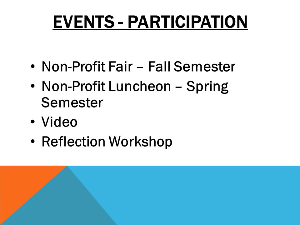 EVENTS - PARTICIPATION Non-Profit Fair – Fall Semester Non-Profit Luncheon – Spring Semester Video Reflection Workshop