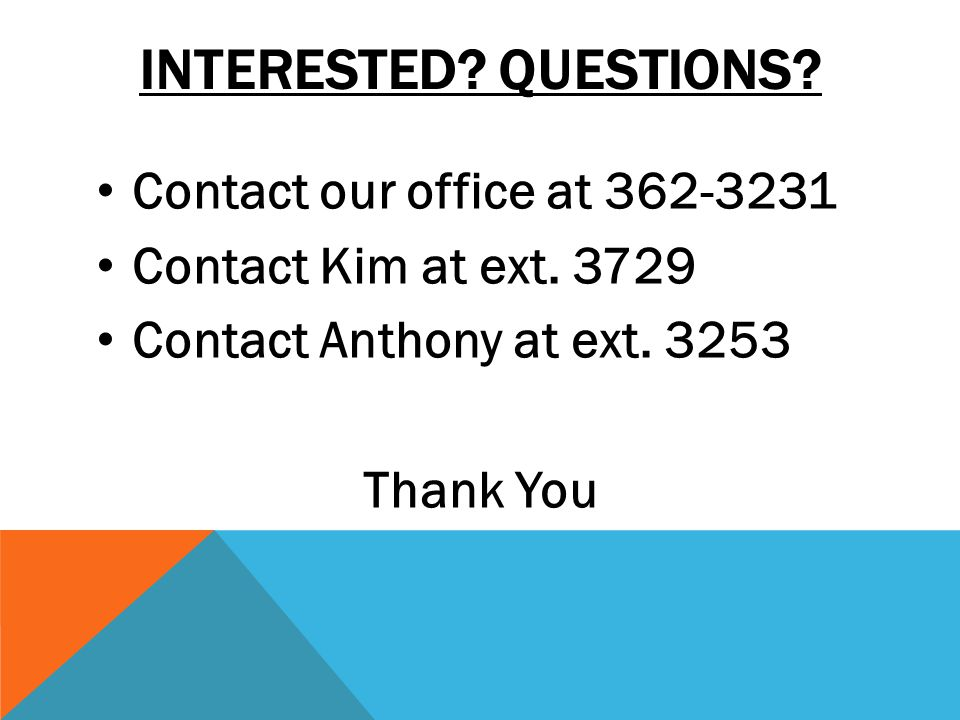 INTERESTED. QUESTIONS. Contact our office at 362-3231 Contact Kim at ext.