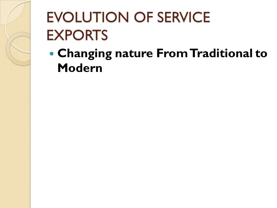 EVOLUTION OF SERVICE EXPORTS Changing nature From Traditional to Modern