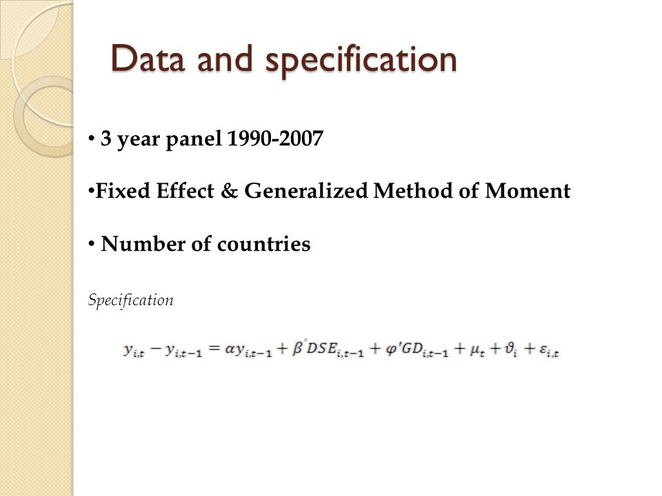 Data and specification 3 year panel 1990-2007 Fixed Effect & Generalized Method of Moment Number of countries Specification