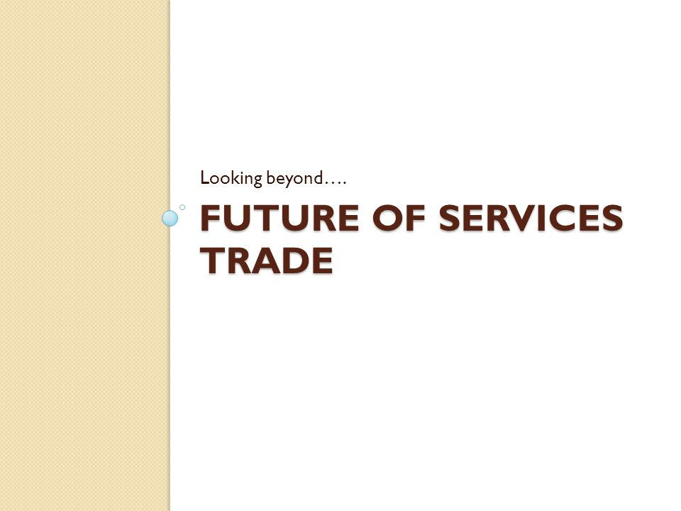 FUTURE OF SERVICES TRADE Looking beyond….
