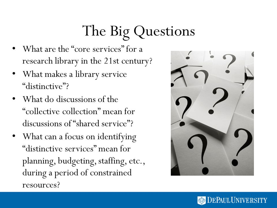 The Big Questions What are the core services for a research library in the 21st century.
