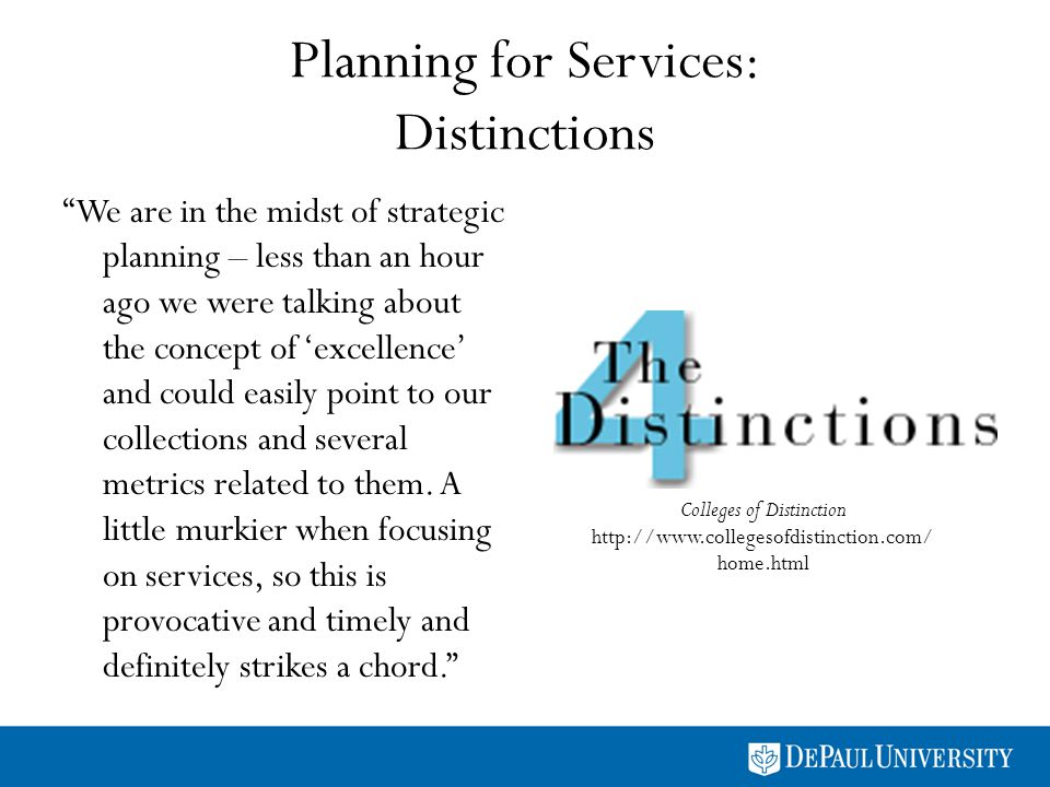 Planning for Services: Distinctions We are in the midst of strategic planning – less than an hour ago we were talking about the concept of excellence and could easily point to our collections and several metrics related to them.