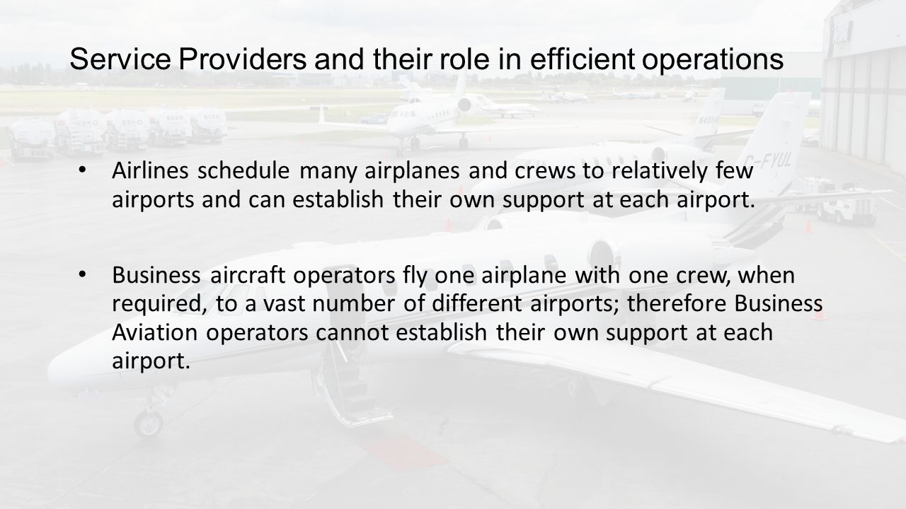 Service Providers and their role in efficient operations Airlines schedule many airplanes and crews to relatively few airports and can establish their own support at each airport.