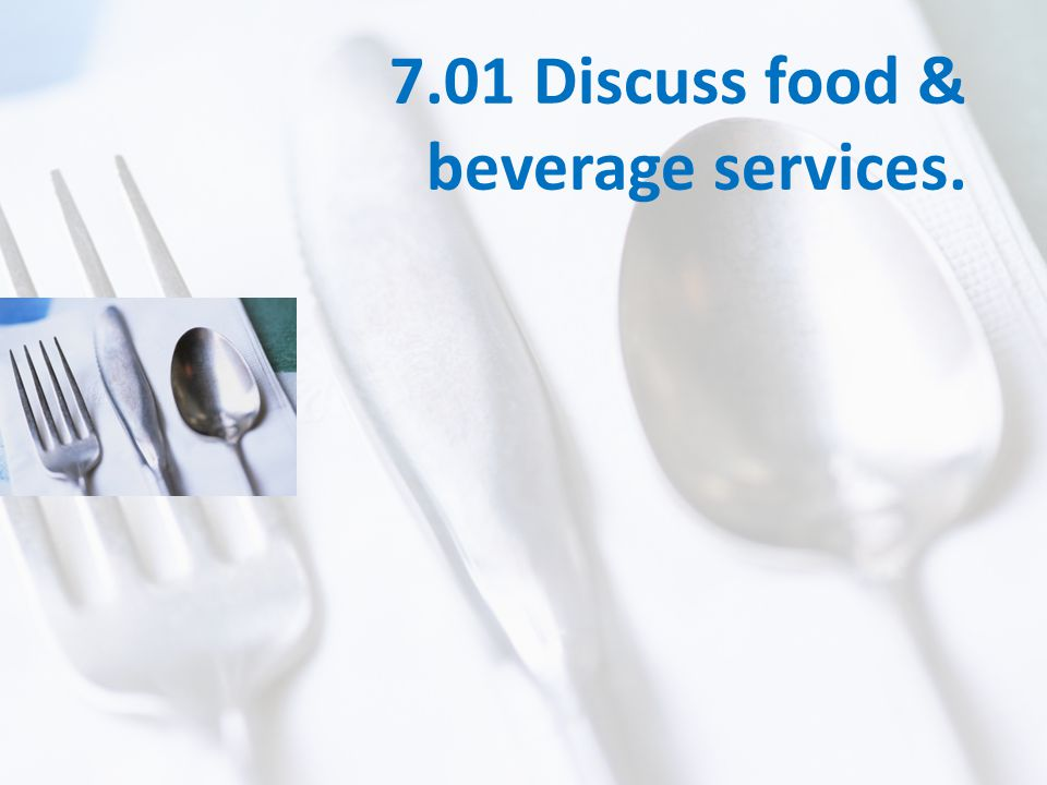 7.01 Discuss food & beverage services.