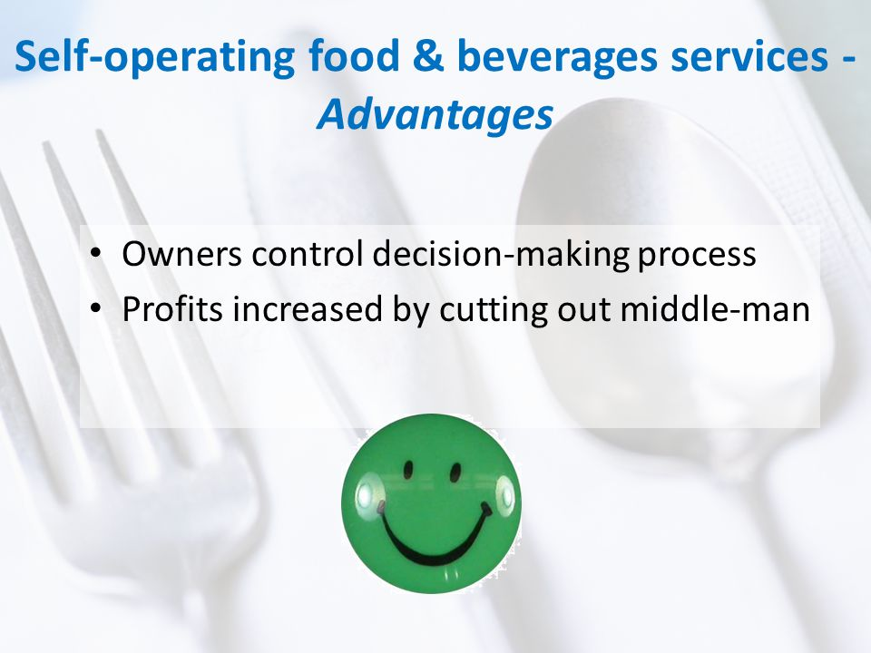 Self-operating food & beverages services - Advantages Owners control decision-making process Profits increased by cutting out middle-man