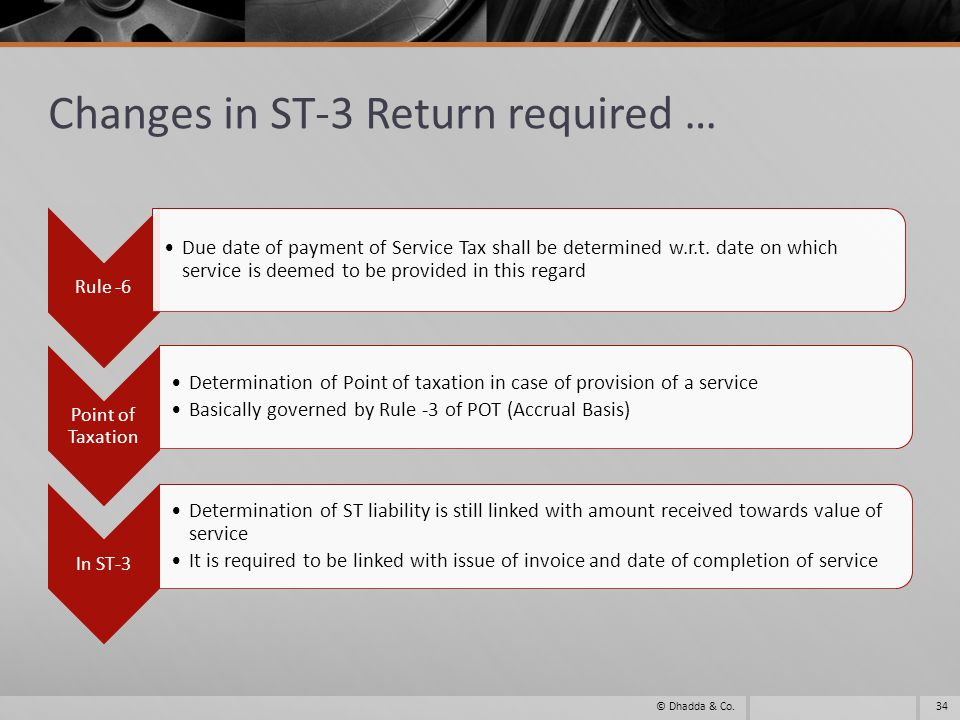 Changes in ST-3 Return required … Rule -6 Due date of payment of Service Tax shall be determined w.r.t.