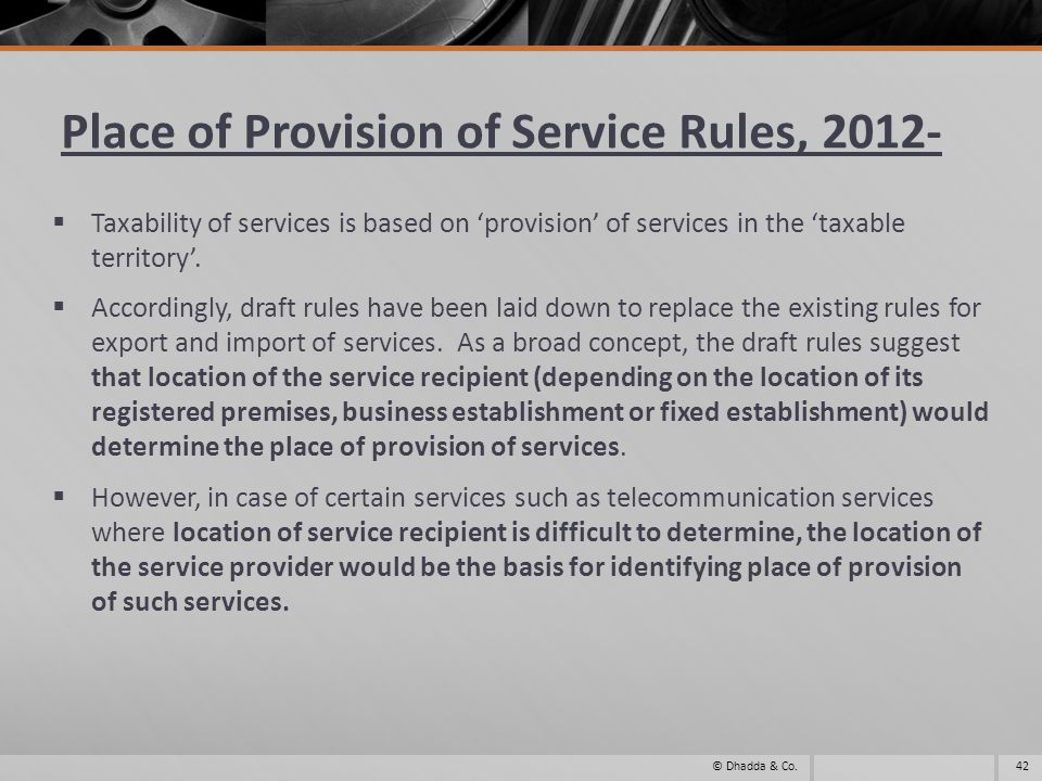 Place of Provision of Service Rules, 2012- Taxability of services is based on provision of services in the taxable territory.