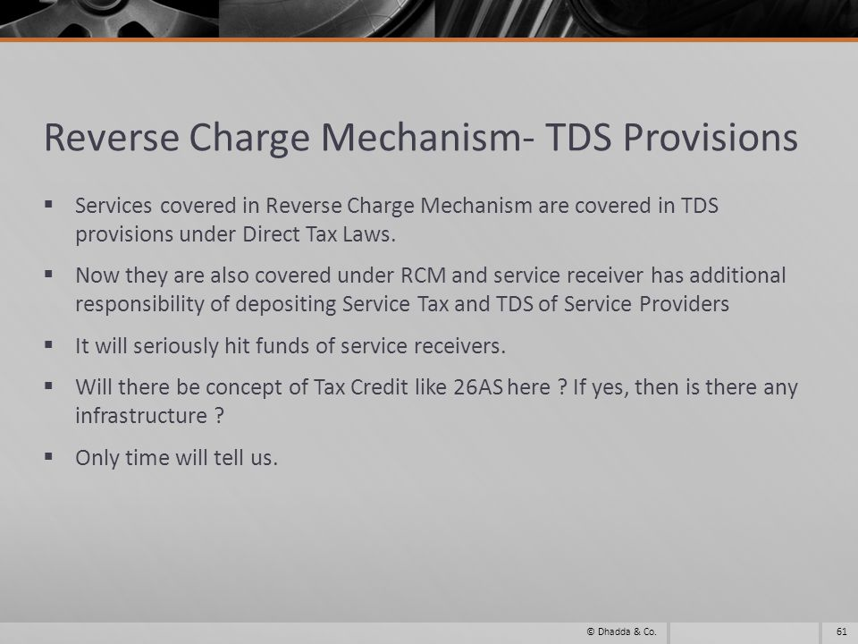 Reverse Charge Mechanism- TDS Provisions Services covered in Reverse Charge Mechanism are covered in TDS provisions under Direct Tax Laws.