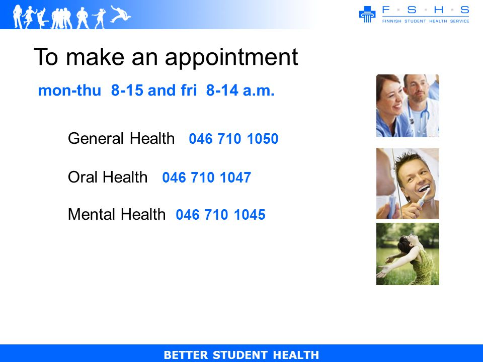 BETTER STUDENT HEALTH To make an appointment mon-thu 8-15 and fri 8-14 a.m.
