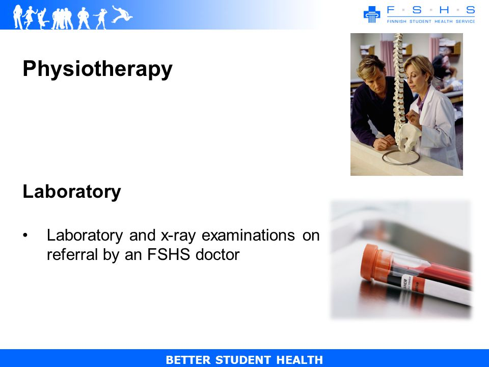 BETTER STUDENT HEALTH Physiotherapy Laboratory Laboratory and x-ray examinations on referral by an FSHS doctor