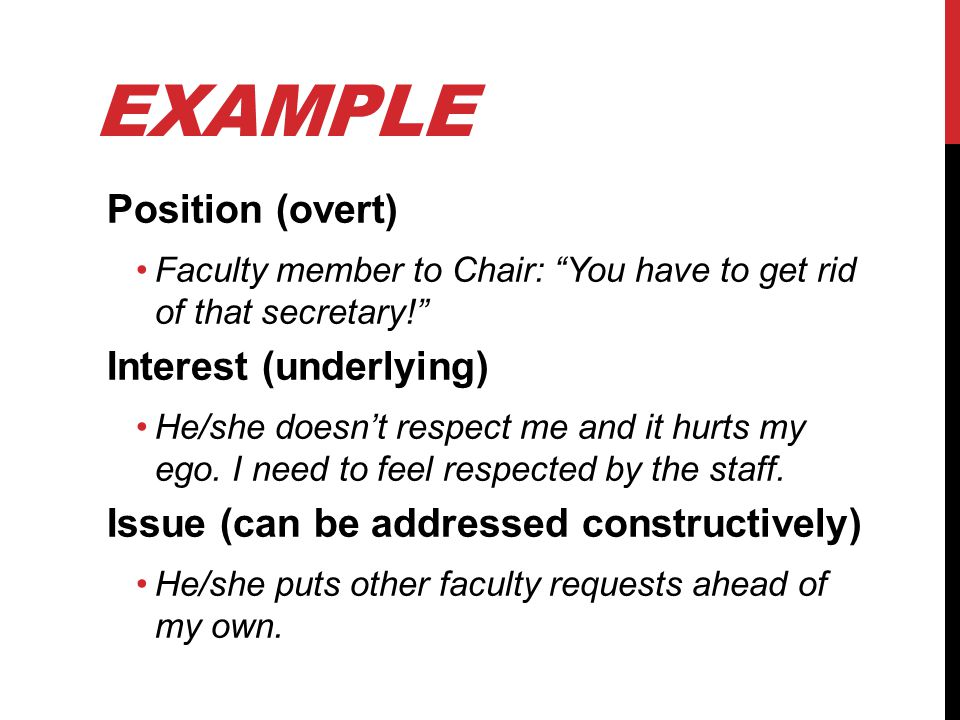 EXAMPLE Position (overt) Faculty member to Chair: You have to get rid of that secretary.