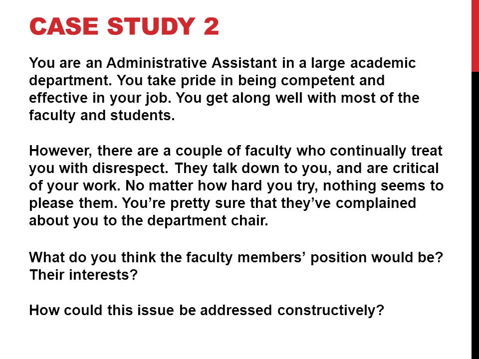 CASE STUDY 2 You are an Administrative Assistant in a large academic department.