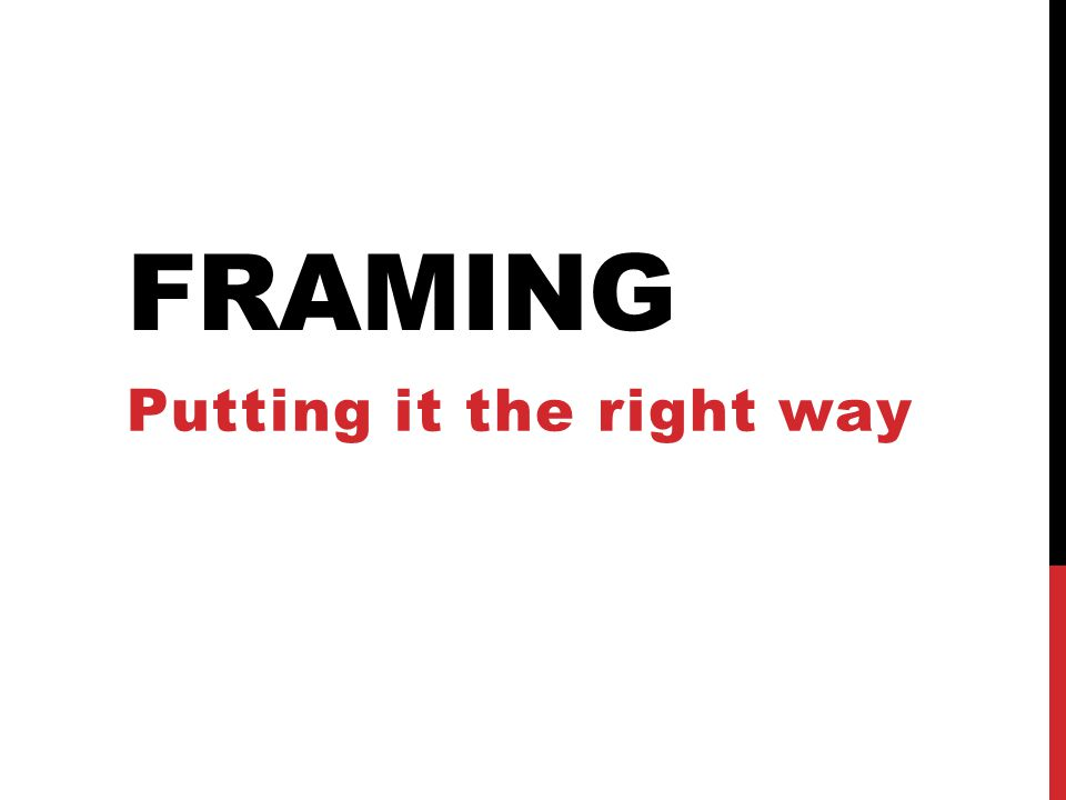 FRAMING Putting it the right way