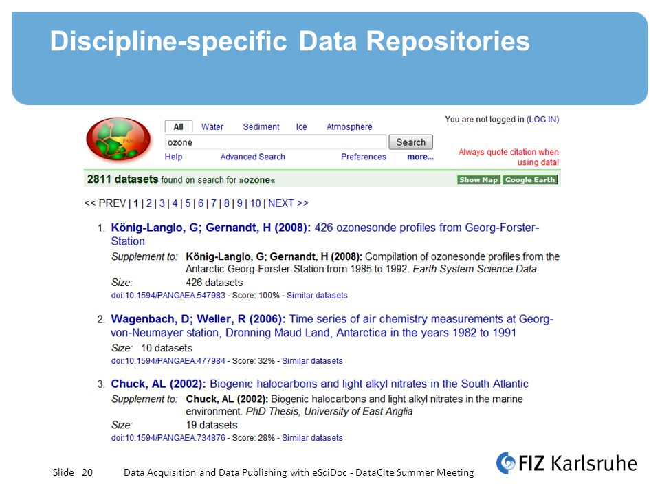 Slide Discipline-specific Data Repositories Data Acquisition and Data Publishing with eSciDoc - DataCite Summer Meeting20