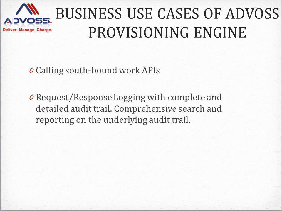 0 Calling south-bound work APIs 0 Request/Response Logging with complete and detailed audit trail.