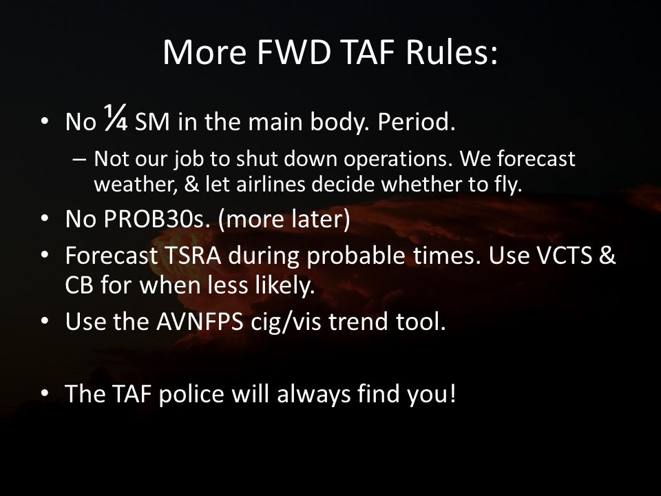 More FWD TAF Rules: No ¼ SM in the main body. Period.