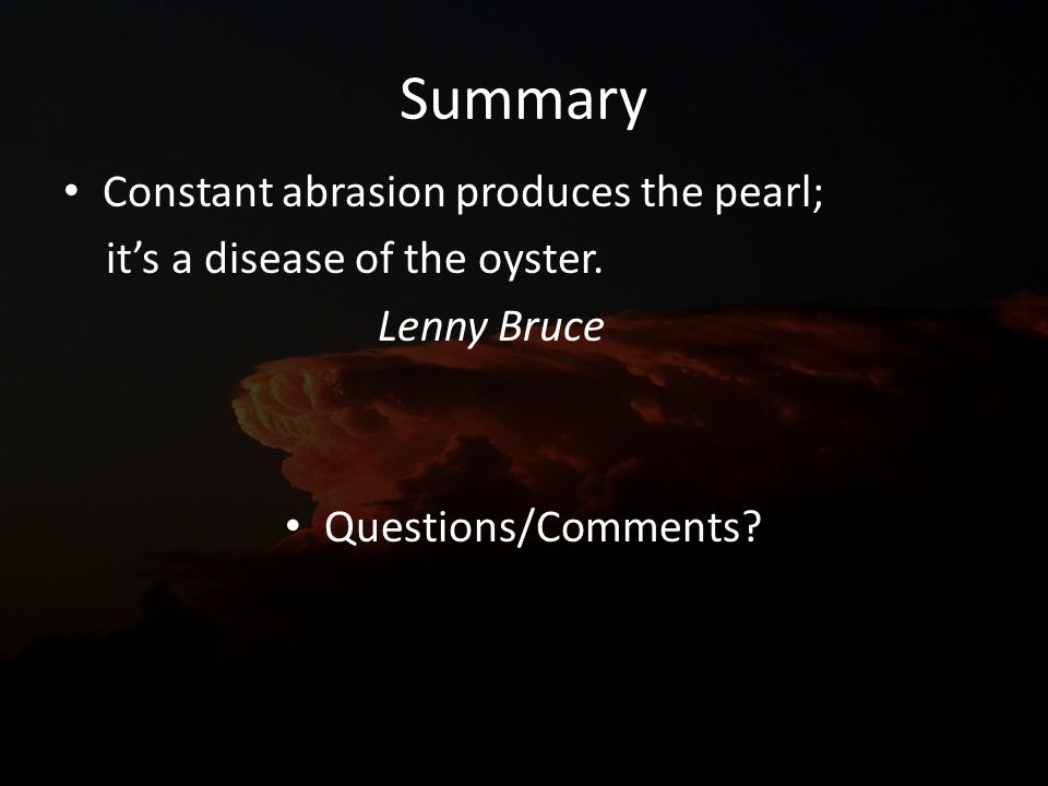 Summary Constant abrasion produces the pearl; its a disease of the oyster.