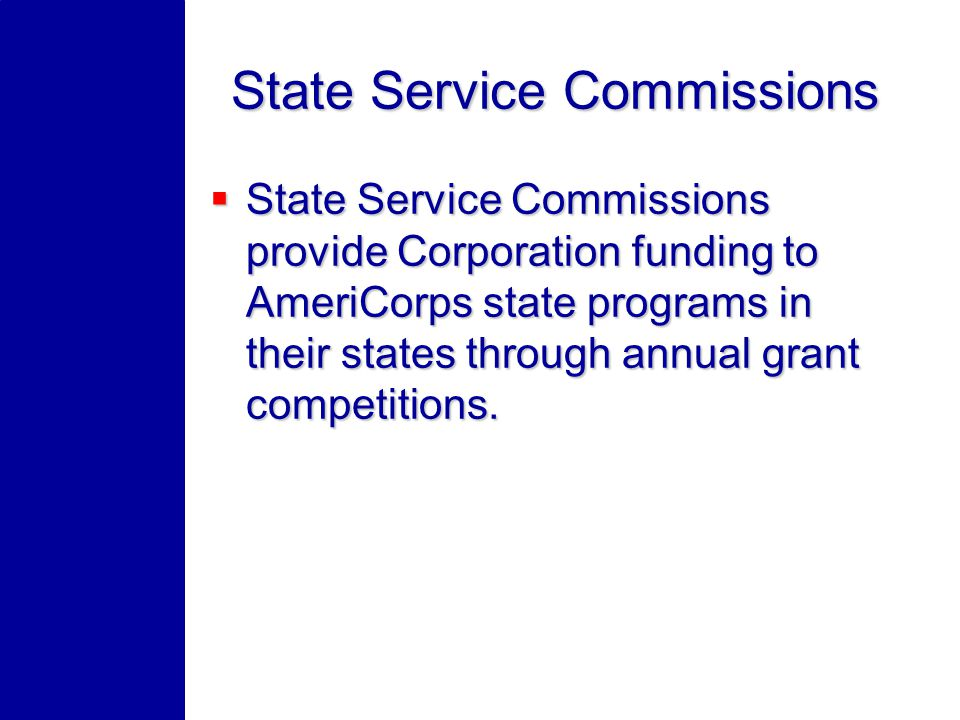 State Service Commissions State Service Commissions provide Corporation funding to AmeriCorps state programs in their states through annual grant competitions.