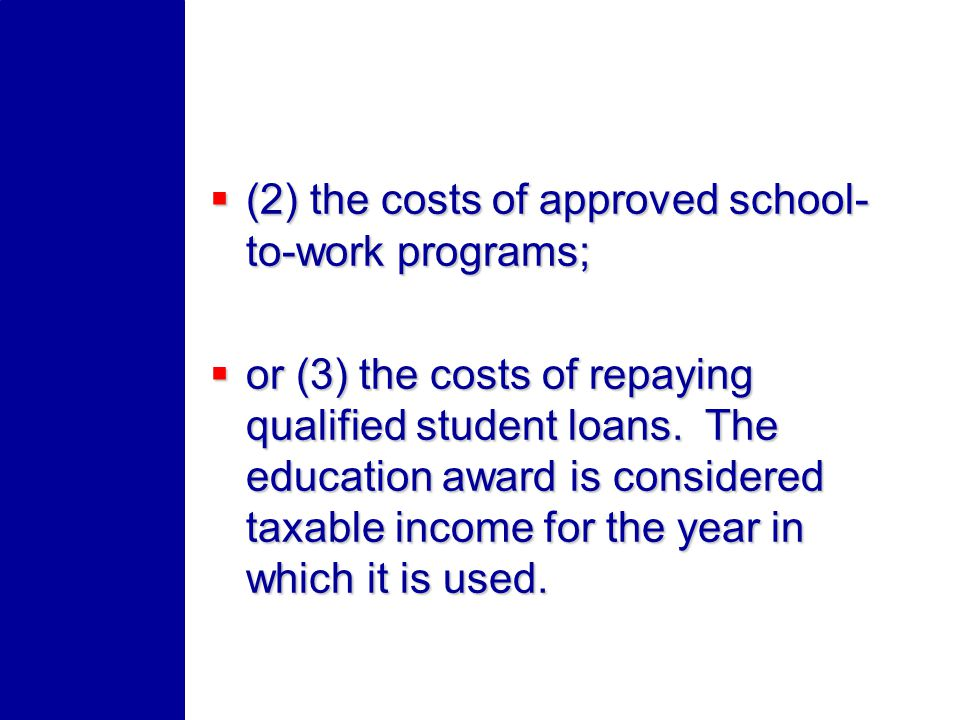 (2) the costs of approved school- to-work programs; (2) the costs of approved school- to-work programs; or (3) the costs of repaying qualified student loans.
