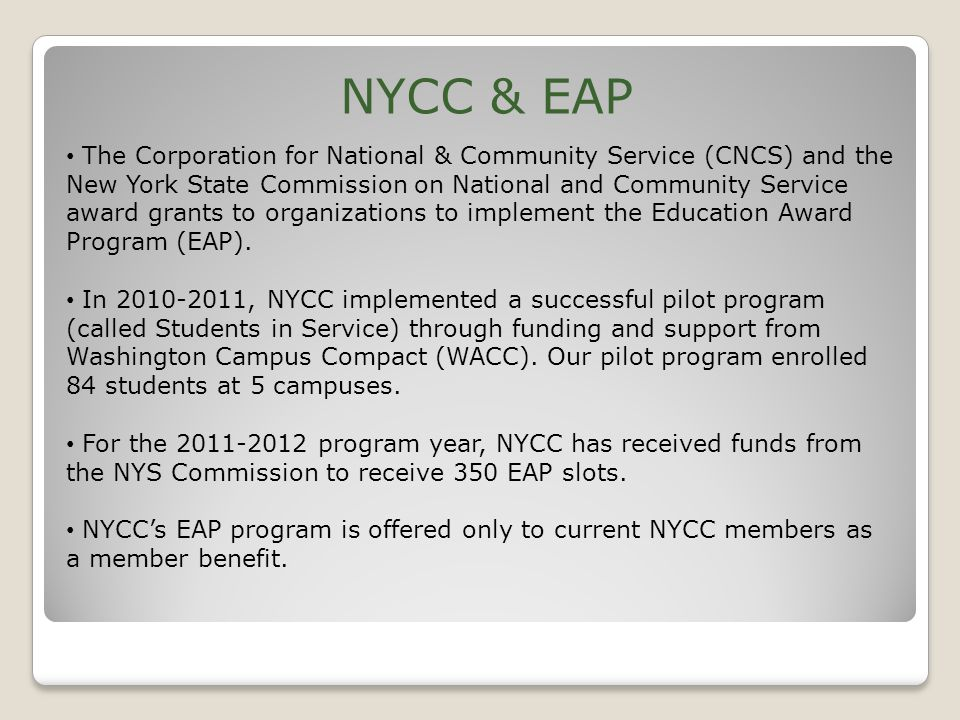 NYCC & EAP The Corporation for National & Community Service (CNCS) and the New York State Commission on National and Community Service award grants to organizations to implement the Education Award Program (EAP).