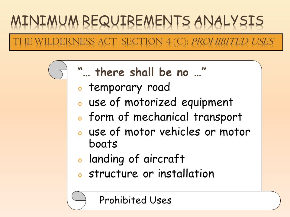 … there shall be no … o temporary road o use of motorized equipment o form of mechanical transport o use of motor vehicles or motor boats o landing of aircraft o structure or installation Prohibited Uses