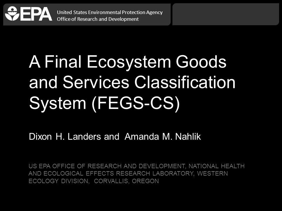 United States Environmental Protection Agency Office of Research and Development A Final Ecosystem Goods and Services Classification System (FEGS-CS) Dixon H.