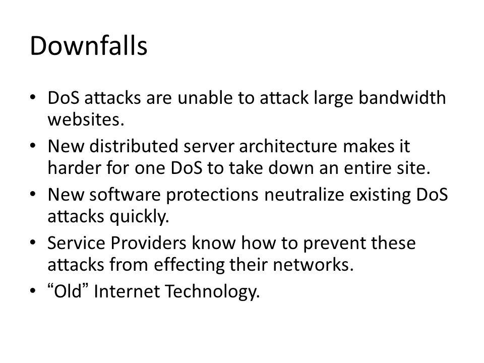 Downfalls DoS attacks are unable to attack large bandwidth websites.