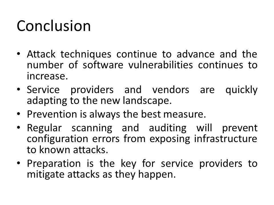 Conclusion Attack techniques continue to advance and the number of software vulnerabilities continues to increase.
