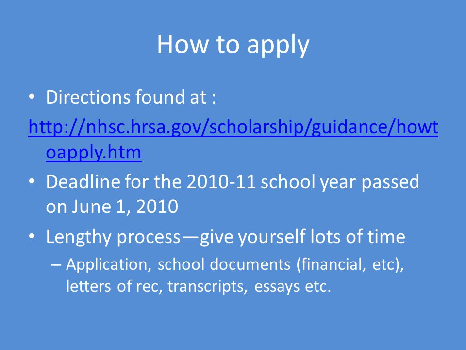How to apply Directions found at :   oapply.htm Deadline for the school year passed on June 1, 2010 Lengthy processgive yourself lots of time – Application, school documents (financial, etc), letters of rec, transcripts, essays etc.
