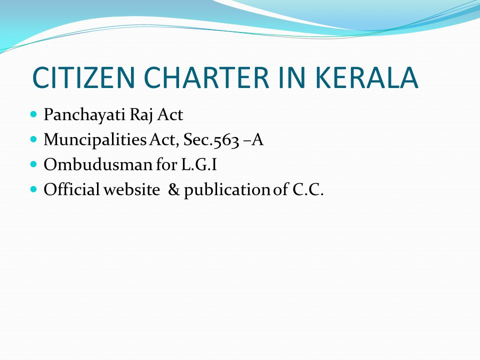 CITIZEN CHARTER IN KERALA Panchayati Raj Act Muncipalities Act, Sec.563 –A Ombudusman for L.G.I Official website & publication of C.C.