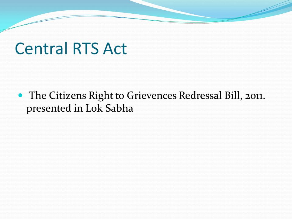 Central RTS Act The Citizens Right to Grievences Redressal Bill, 2011. presented in Lok Sabha