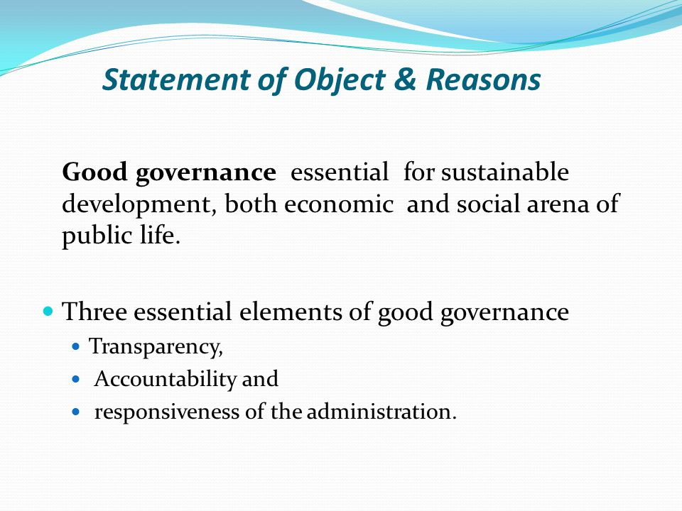Statement of Object & Reasons Good governance essential for sustainable development, both economic and social arena of public life.