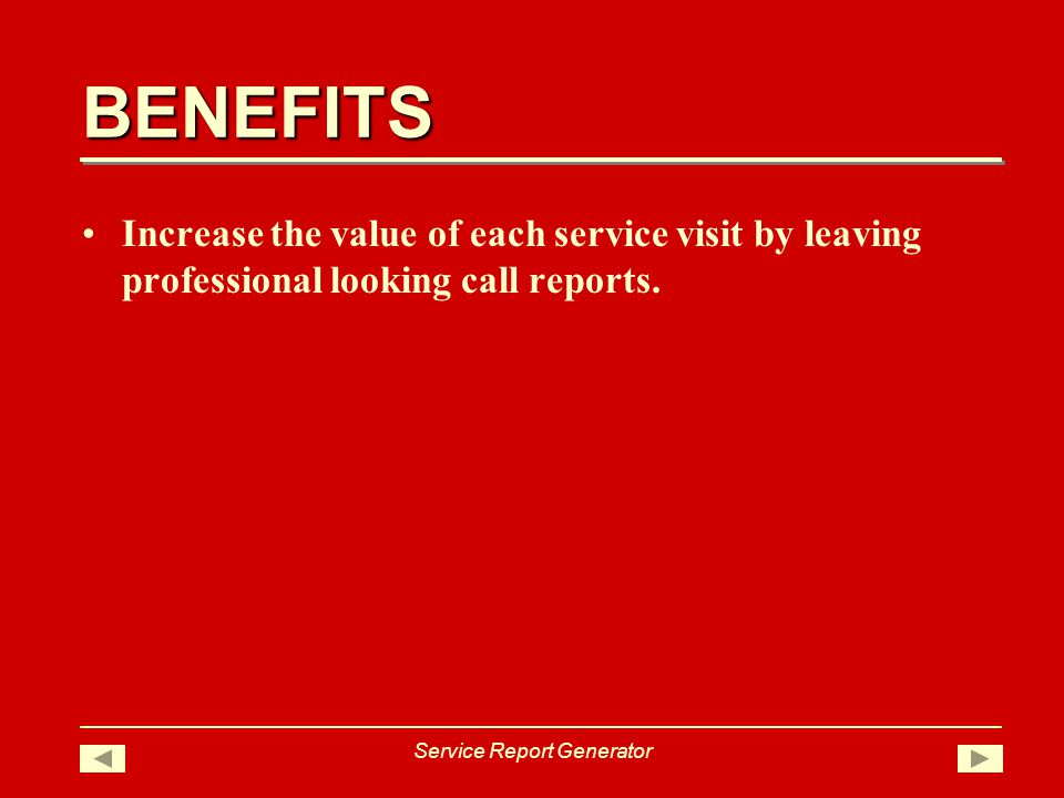BENEFITS Increase the value of each service visit by leaving professional looking call reports.