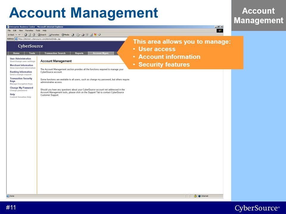 #11 Account Management Account Management This area allows you to manage: User access Account information Security features
