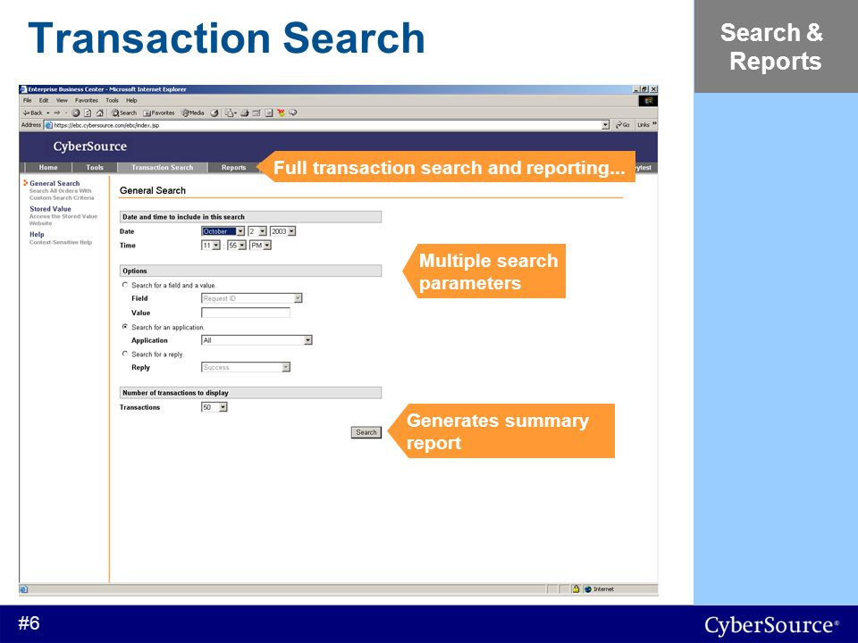 #6 Transaction Search Search & Reports Multiple search parameters Generates summary report Full transaction search and reporting...