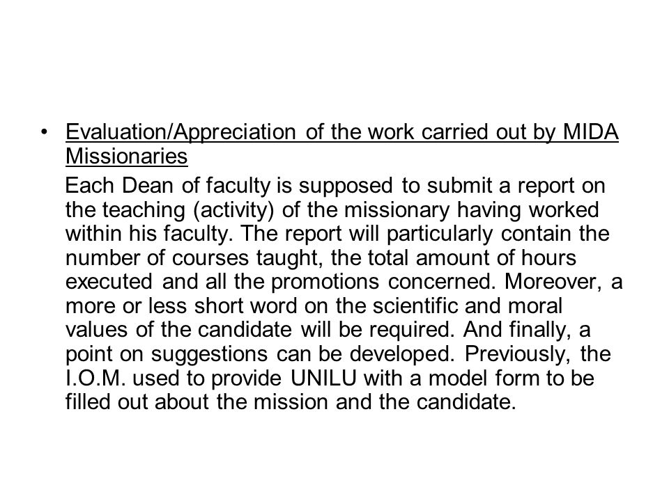Evaluation/Appreciation of the work carried out by MIDA Missionaries Each Dean of faculty is supposed to submit a report on the teaching (activity) of the missionary having worked within his faculty.