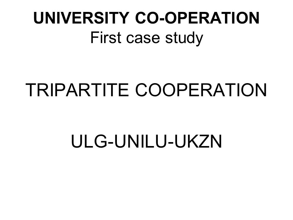 UNIVERSITY CO-OPERATION First case study TRIPARTITE COOPERATION ULG-UNILU-UKZN