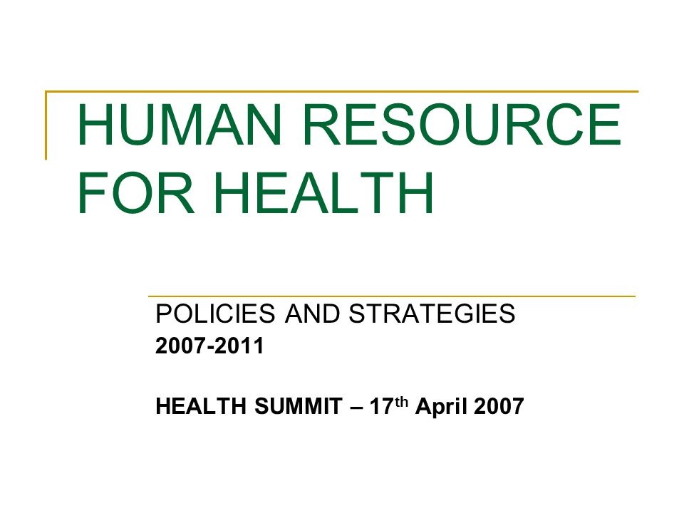 HUMAN RESOURCE FOR HEALTH POLICIES AND STRATEGIES HEALTH SUMMIT – 17 th April 2007