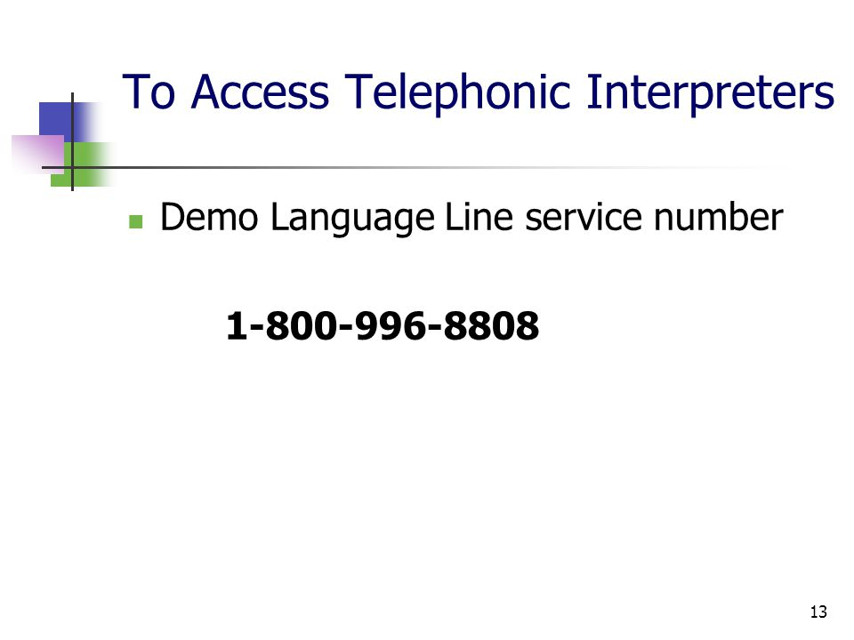 13 To Access Telephonic Interpreters Demo Language Line service number 1-800-996-8808