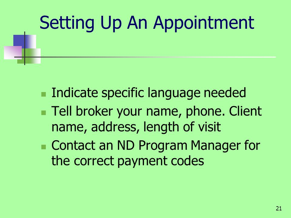 21 Setting Up An Appointment Indicate specific language needed Tell broker your name, phone.
